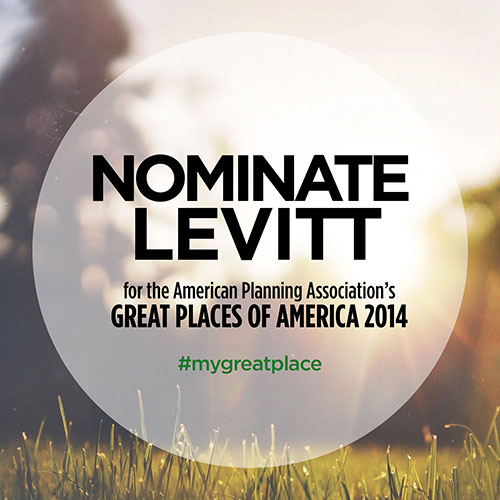Nominate Levitt for the American Planning Association's Great Places in America 2014 #mygreatplace