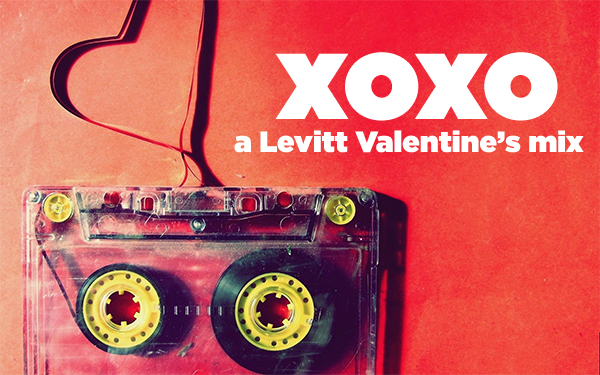 xoxo: a Levitt Valentine's Day playlist